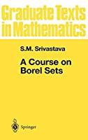 A Course on Borel Sets (Graduate Texts in Mathematics)