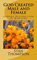 God Created Male and Female: Gender Distinction in Ministry