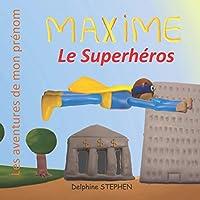 Maxime le Superhéros: Les aventures de mon prénom