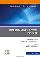 Inflammatory Bowel Disease, An Issue of Gastrointestinal Endoscopy Clinics, 1e (The Clinics: Internal Medicine)