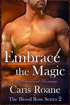 Embrace the Magic: A Paranormal Romance (The Blood Rose Series Book 2) by [Roane, Caris]