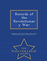 Records of the Revolutionary War: - War College Series