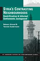 Syria's Contrasting Neighborhoods: Gentrification and Informal Settlements Juxtaposed (St. Andrews Papers on Contemporary Syria)