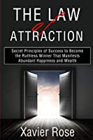 The Law of Attraction: Secret Principles of Success to Become the Ruthless Winner That Manifests Abundant Happiness and Wealth (Positive Thinking, Keys to Success, Positive Mindset)