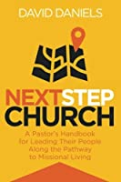Next Step Church: A Pastor's Handbook for Leading Their People Along the Pathway to Missional Living