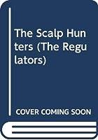 The Scalp Hunters (The Regulators)