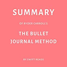 Summary of Ryder Carroll's The Bullet Journal Method by Swift Reads