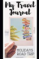 MY TRAVEL JOURNAL: 100 pages - Notebook - Diary - Planner - Organizer - Holidays - Road trip - Family - Addresses - Phone numbers