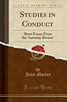 Studies in Conduct: Short Essays from the 'saturday Review' (Classic Reprint)