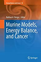 Murine Models, Energy Balance, and Cancer (Energy Balance and Cancer)