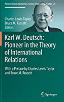 Karl W. Deutsch: Pioneer in the Theory of International Relations: With a Preface by Charles Lewis Taylor  and Bruce M. Russett (Pioneers in Arts, Humanities, Science, Engineering, Practice)