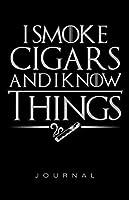 I Smoke Cigars And I Know Things Journal