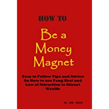 How To Be A Money Magnet (Easy to Follow Feng Shui and Law of Attraction Tips and Advice to Attract Wealth)