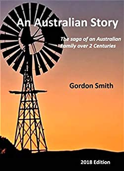 An Australian Story: The saga of an Australian Family over two centuries by [Smith, Gordon]