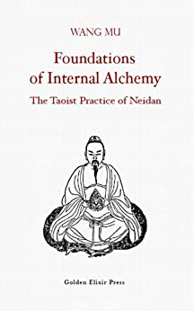Foundations of Internal Alchemy: The Taoist Practice of Neidan by [Mu, Wang]