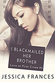 I Blackmailed Her Brother (Love at First Crime Book 5) by [Frances, Jessica]