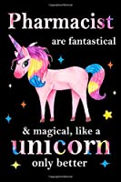 Pharmacist are fantastical & magical, like a unicorn only  better, employee appreciation notebook: unicorn journal, appreciation gifts for  coworkers with Lined and Blank Pages