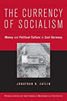 The Currency of Socialism (Publications of the German Historical Institute)