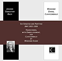 Bach: Six Sonatas and Partitas BWV 1001-1006, Transcribed, with Embellishment, for  Clavicembalo by Winsome Evans