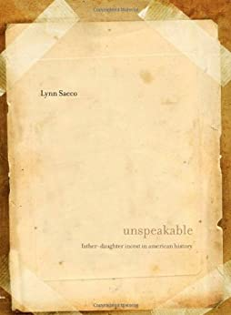 Unspeakable: Father-Daughter Incest in American History by [Sacco, Lynn]