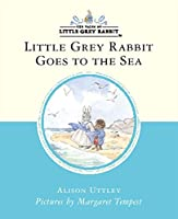 Little Grey Rabbit Goes to the Sea (Little Grey Rabbit Classic S.)