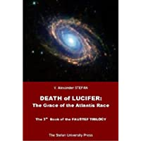 Death of Lucifer: The Grace of the Atlantis Race (The 3rd Book of the FAUSTEF TRILOGY) (English Edition)