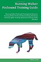 Running Walker Foxhound Training Guide Running Walker Foxhound Training Book: Features Running Walker Foxhound Housetraining, Obedience Training, Agility Training, Behavioral Training, Tricks and More