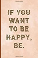 If You Want To Be Happy, Be.: Notebook Journal Composition Blank Lined Diary Notepad 120 Pages Paperback Peach Texture SteamPunk
