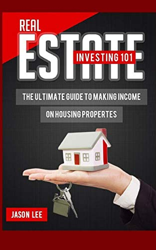 Download Real Estate Investing 101: The Ultimate Guide to Making Income on Housing Properties 1517215870