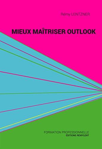 Mieux maîtriser Outlook: Un outil de familiarisation à la messagerie Outlook (Informatique du quotidien) (French Edition)