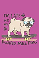 I'M LATE FOR MY BOARD MEETING 2019 to 2020 Mid Year Pug Planner For Pug Dog, Skateboarding Enthusiasts