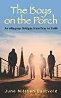 The Boys on the Porch: An Allegory: Bridges from Fear to Faith