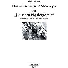 """Das antisemitische Stereotyp der """"jüdischen Physiognomie"""": Seine Entwicklung in Kunst und Karikatur"""