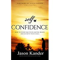 Self-Confidence: How to Overcome Your Limiting Beliefs and Achieve Your Goals (English Edition)