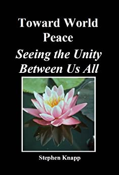 [Knapp, Stephen]のToward World Peace: Seeing the Unity Between Us All (English Edition)