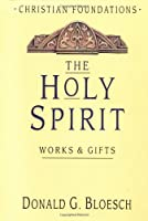 The Holy Spirit: Works & Gifts (Christian Foundations)