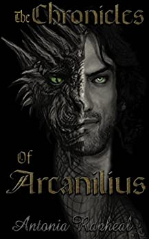 The Chronicles Of Arcanilius: The Origin Stories by [Rapheal, Antonia]