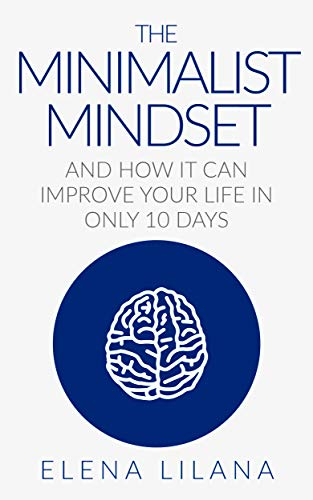 Minimalist: The Minimalist Mindset How the Minimalist Mindset Can Improve Your Life in Only 10 Days (Mindset, Mindfulness, Simplify, Minimalism, Essential) (English Edition)
