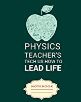 PHYSICS TEACHER'S TECH US HOW TO LEAD LIFE: Carefully crafted journal and planner layouts that cover TEACHER'S everything from daily, weekly and monthly planning, yearly school.