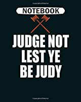 Notebook: judge not lest ye be judy  College Ruled - 50 sheets, 100 pages - 8 x 10 inches