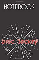 DISC JOCKEY Notebook, Simple Design: Notebook /Journal Gift,Simple Cover Design,100 pages, 6x9, Soft cover, Mate Finish