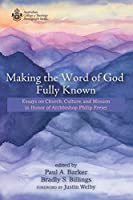 Making the Word of God Fully Known: Essays on Church, Culture, and Mission in Honor of Archbishop Philip Freier (Australian College of Theology Monograph Series)