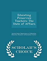Educating Preservice Teachers: The State of Affairs - Scholar's Choice Edition