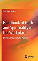 Handbook of Faith and Spirituality in the Workplace: Emerging Research and Practice