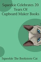 Squeekie Celebrates 20 Years of the Cupboard Maker Books (Squeekie the Bookstore Cat)