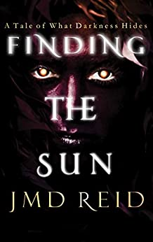 Finding the Sun: A Tale of What Darkness Hides by [Reid, JMD]