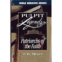 Patriarchs of the Faith (Bible Sermon : Pulpit Legends Collection ; Vol 680)