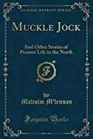 Muckle Jock: And Other Stories of Peasant Life in the North (Classic Reprint)