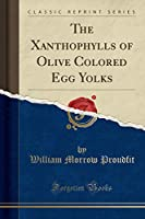The Xanthophylls of Olive Colored Egg Yolks (Classic Reprint)