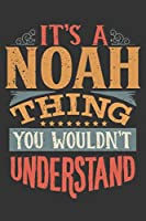 Its A Noah Thing You Wouldnt Understand: Noah Diary Planner Notebook Journal 6x9 Personalized Customized Gift For Someones Surname Or First Name is Noah